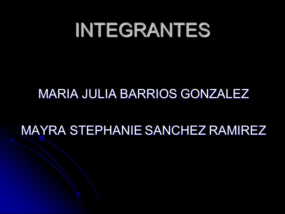INTEGRANTES MARIA JULIA BARRIOS GONZALEZ MAYRA STEPHANIE SANCHEZ RAMIREZ
