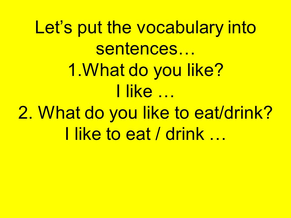 Lets put the vocabulary into sentences… 1.What do you like.