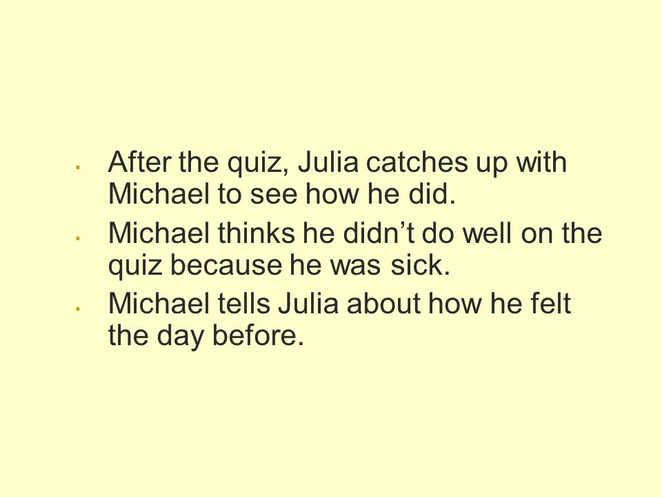 After the quiz, Julia catches up with Michael to see how he did.