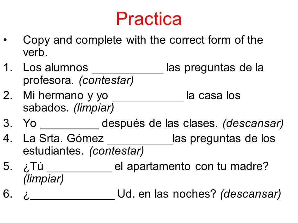 Practica Copy and complete with the correct form of the verb.