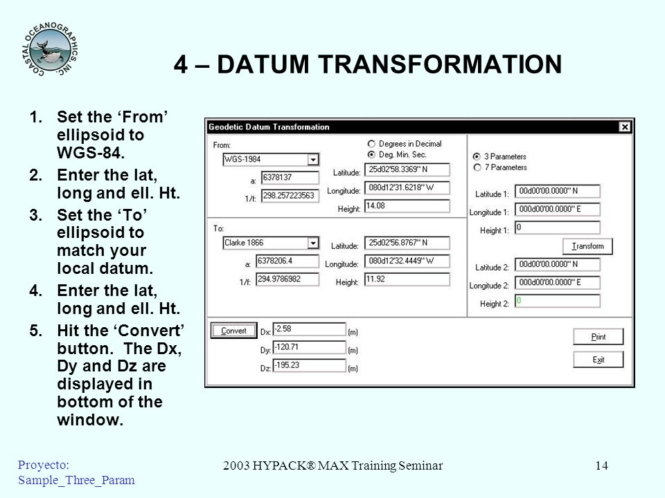 2003 HYPACK® MAX Training Seminar14 Proyecto: Sample_Three_Param 4 – DATUM TRANSFORMATION 1.Set the From ellipsoid to WGS-84.