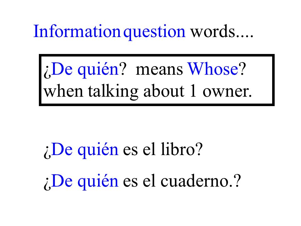 ¿De quién es el cuaderno.. Information question words....
