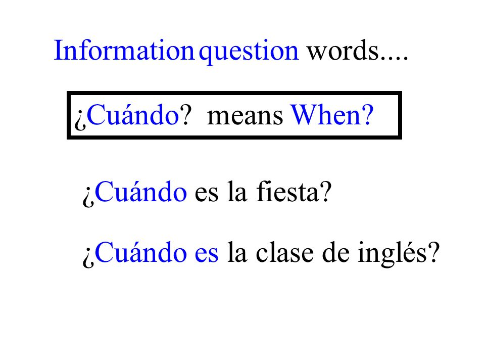 ¿Cuándo es la clase de inglés. Information question words....