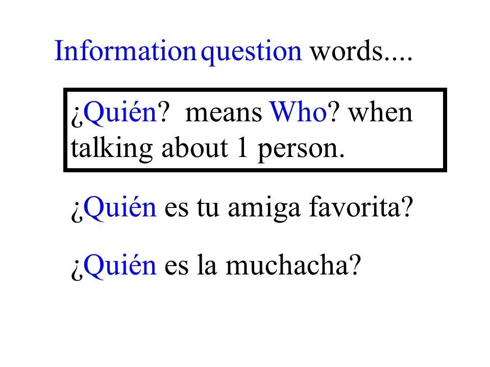 ¿Quién es la muchacha. Information question words....