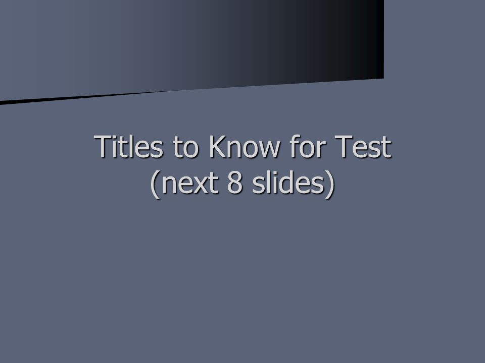 Titles to Know for Test (next 8 slides)