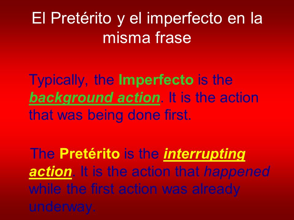 El Pretérito y el imperfecto en la misma frase Typically, the Imperfecto is the background action.