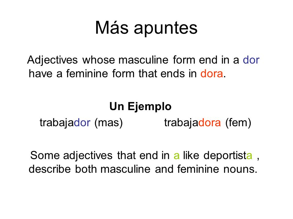 Más apuntes Adjectives whose masculine form end in a dor have a feminine form that ends in dora.