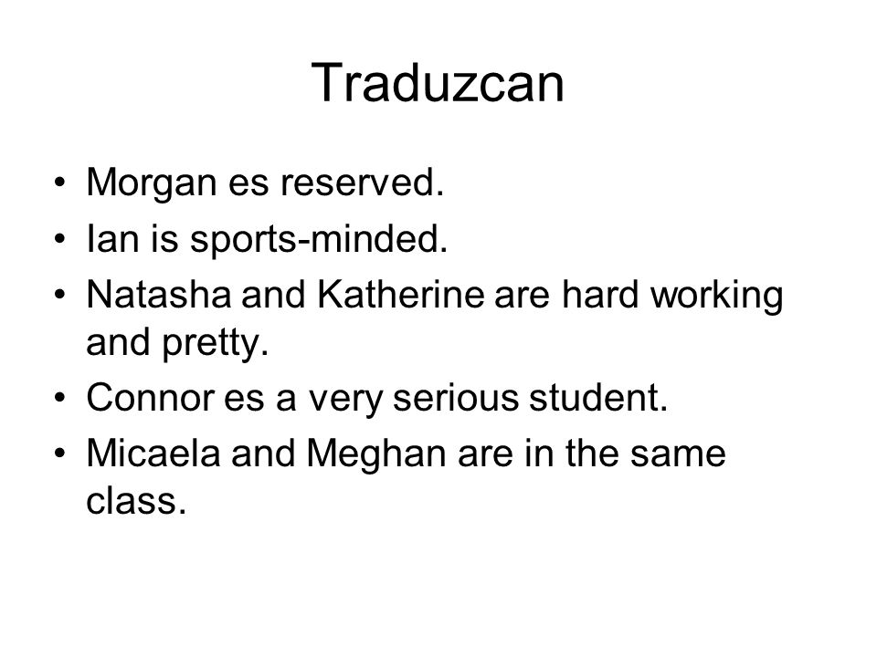 Traduzcan Morgan es reserved. Ian is sports-minded.