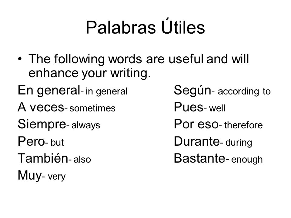 Palabras Útiles The following words are useful and will enhance your writing.