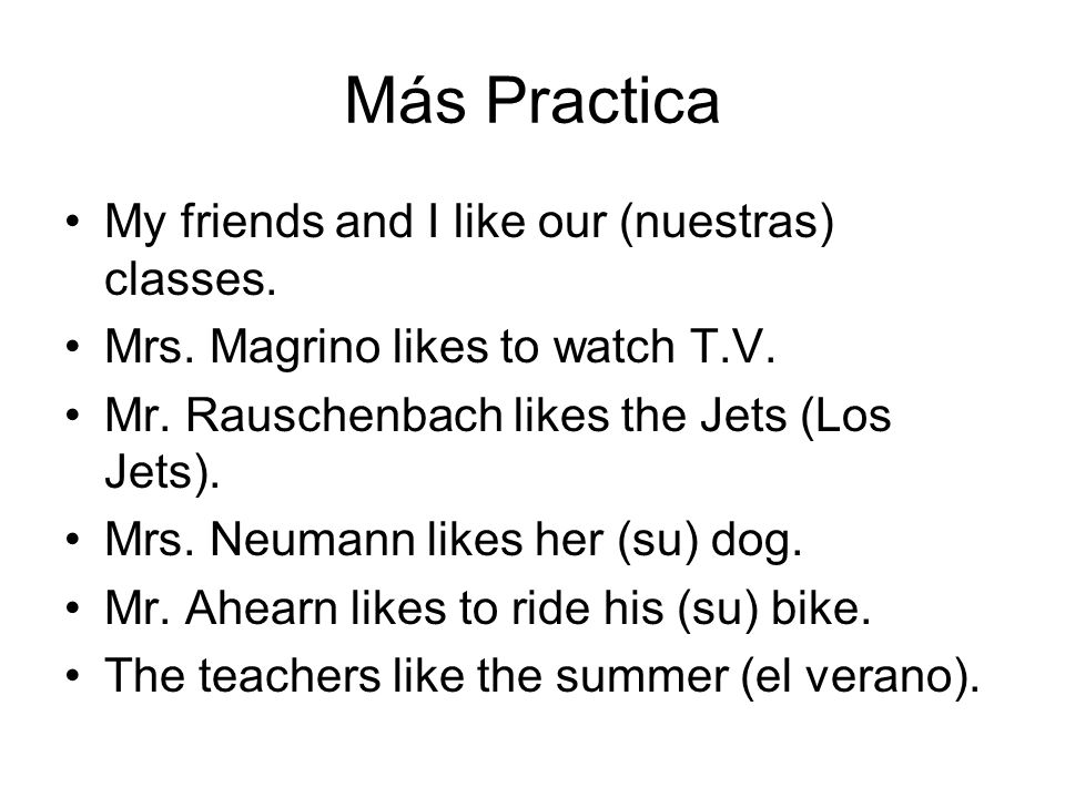 Más Practica My friends and I like our (nuestras) classes.
