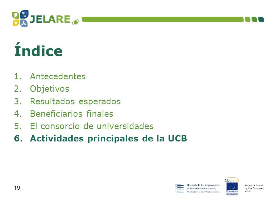 Project is funded by the European Union 19 1.Antecedentes 2.Objetivos 3.Resultados esperados 4.Beneficiarios finales 5.