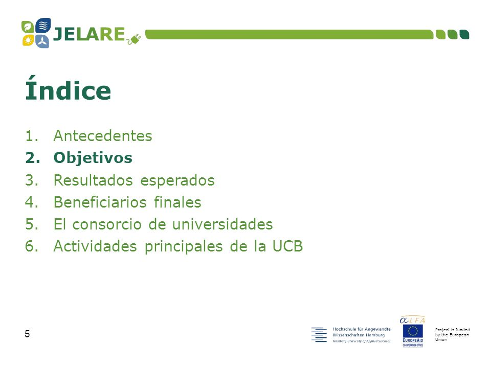 Project is funded by the European Union 5 1.Antecedentes 2.Objetivos 3.Resultados esperados 4.Beneficiarios finales 5.
