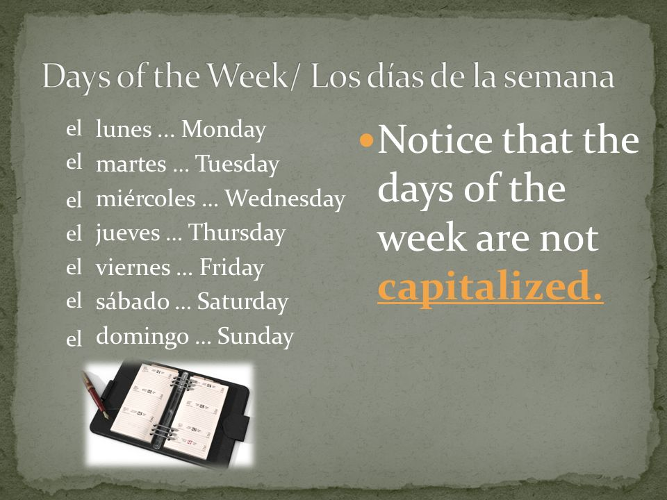 Notice that the days of the week are not capitalized.