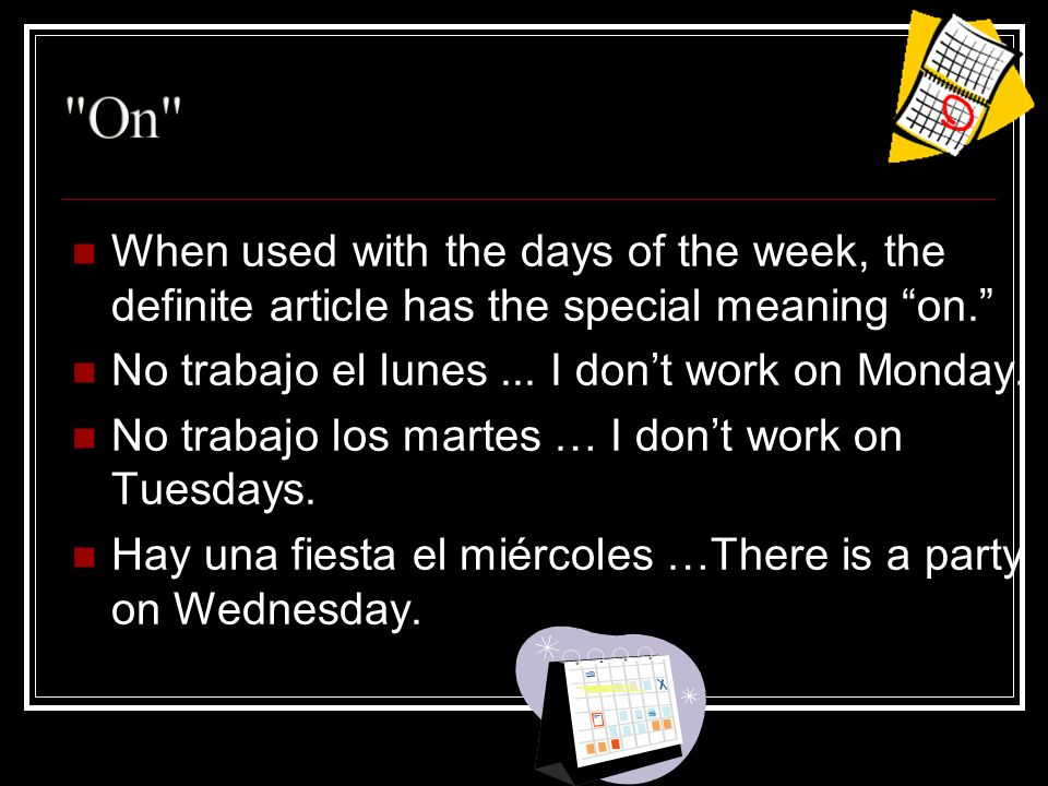 When used with the days of the week, the definite article has the special meaning on.