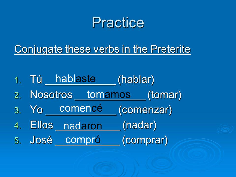 Practice Conjugate these verbs in the Preterite 1.