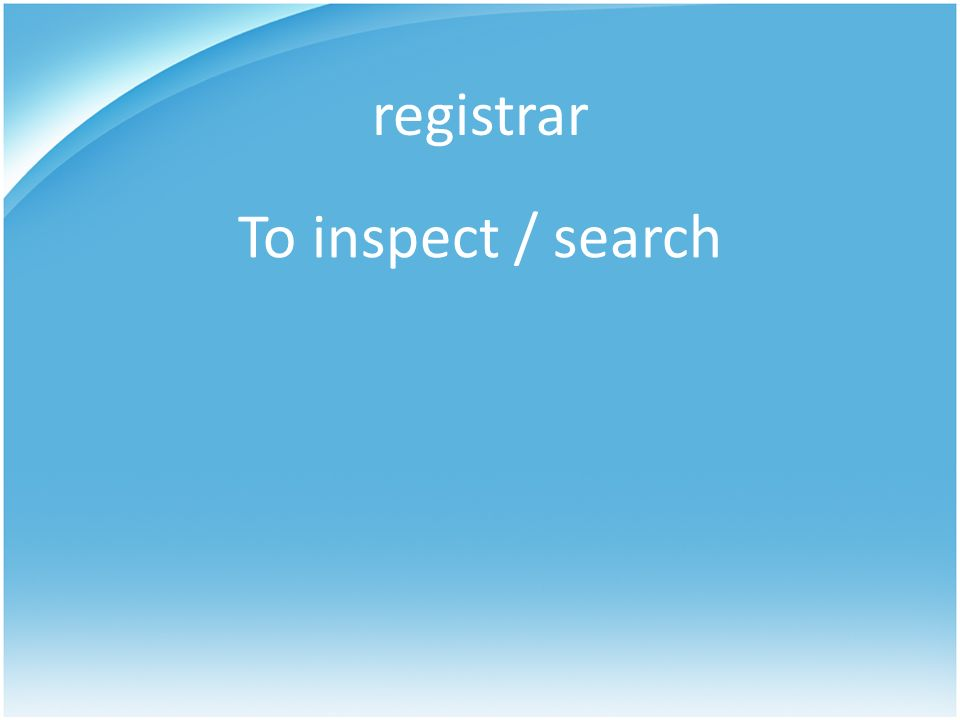 registrar To inspect / search