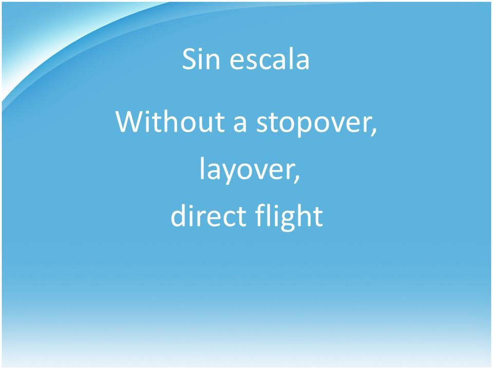 Sin escala Without a stopover, layover, direct flight