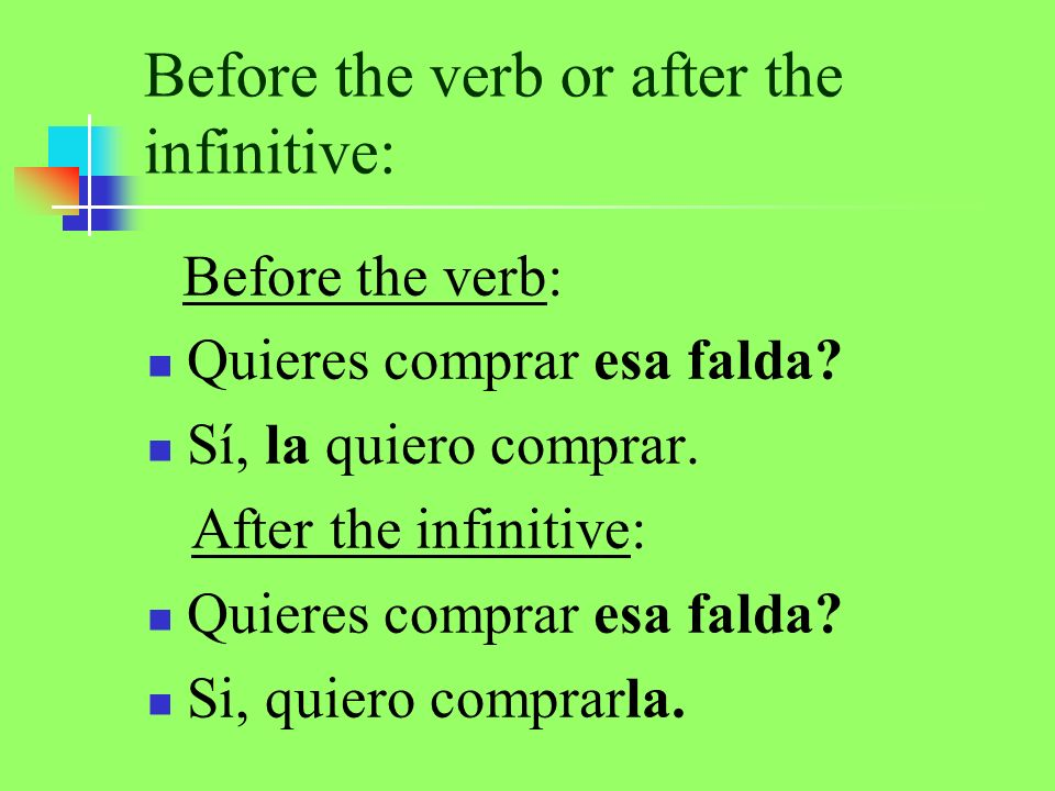 Before the verb or after the infinitive: Before the verb: Quieres comprar esa falda.