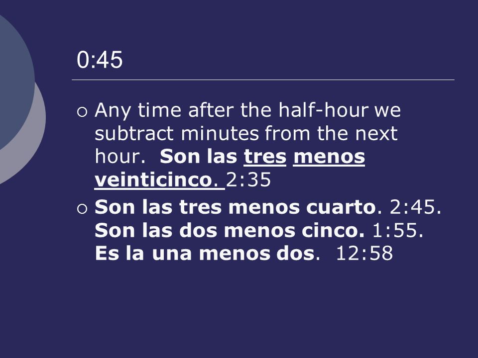 0:45 Any time after the half-hour we subtract minutes from the next hour.