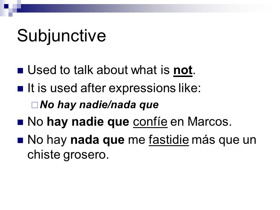 Subjunctive Used to talk about what is not.