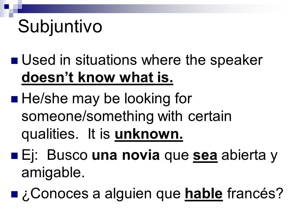 Subjuntivo Used in situations where the speaker doesnt know what is.