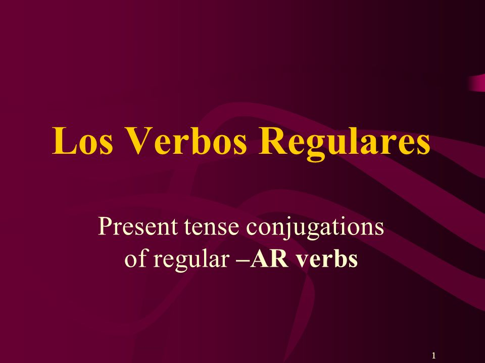 11 Present tense conjugations of regular –AR verbs Los Verbos Regulares