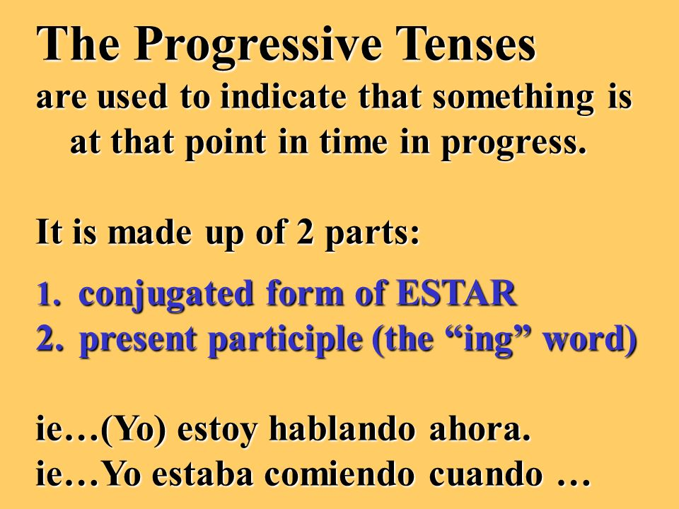 The Progressive Tenses are used to indicate that something is at that point in time in progress.