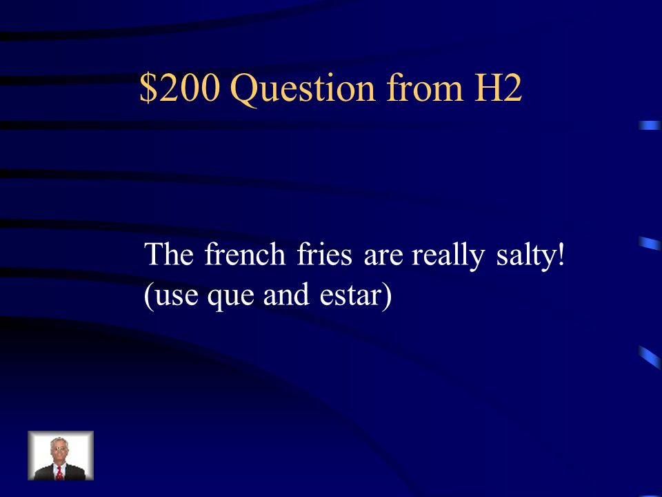 $100 Answer from H2 Qué tal si pruebas la sopa de pollo