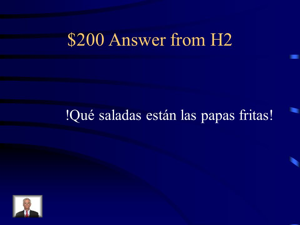 $200 Question from H2 The french fries are really salty! (use que and estar)