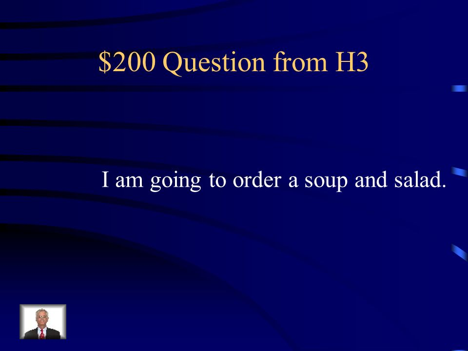 $100 Answer from H3 Yo sirvo sopa de tomate.