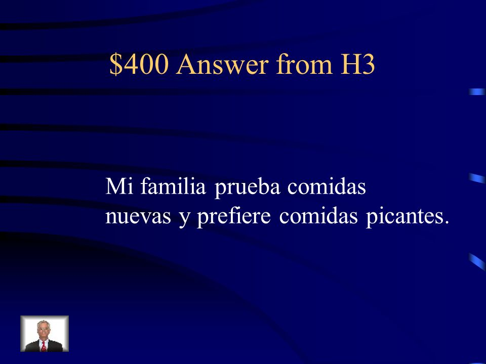 $400 Question from H3 My family tries new foods and prefers spicy foods.
