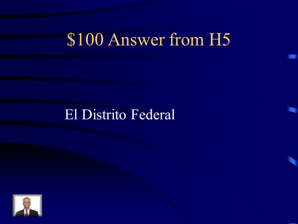 $100 Question from H5 Another name for the capital of Mexico, besides Ciudad de México, is________