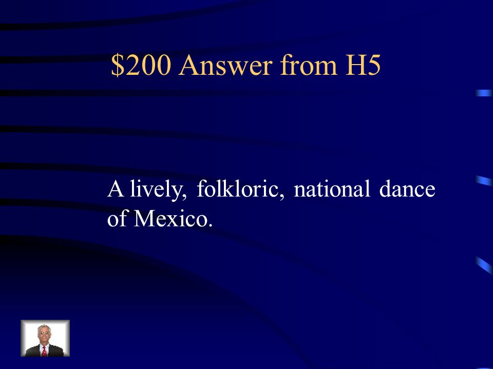 $200 Question from H5 What is el jarabe tapatío