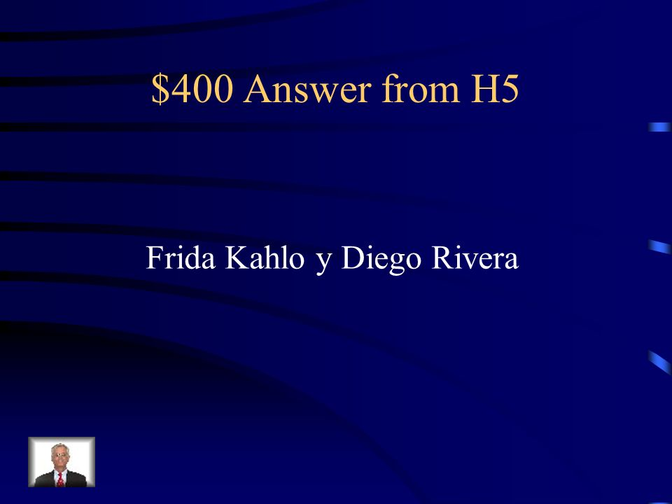 $400 Question from H5 Name two Mexican artists