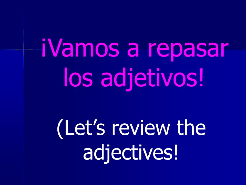 ¡Vamos a repasar los adjetivos! (Lets review the adjectives!