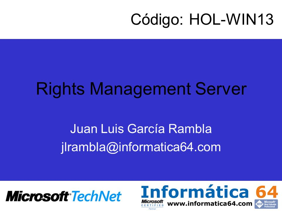Rights Management Server Juan Luis García Rambla Código: HOL-WIN13