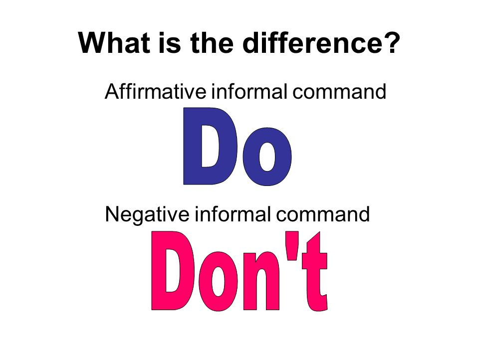 What is the difference Affirmative informal command Negative informal command