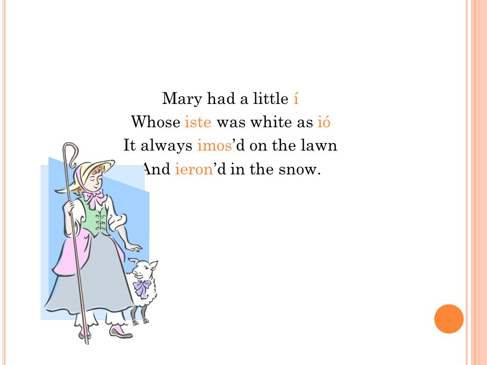Mary had a little í Whose iste was white as ió It always imosd on the lawn And ierond in the snow.