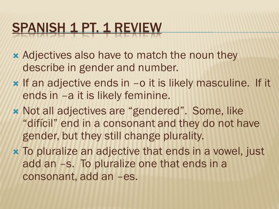 Adjectives also have to match the noun they describe in gender and number.