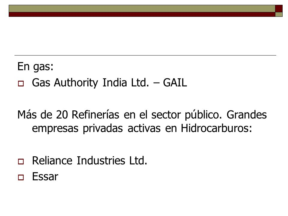 En gas: Gas Authority India Ltd. – GAIL Más de 20 Refinerías en el sector público.