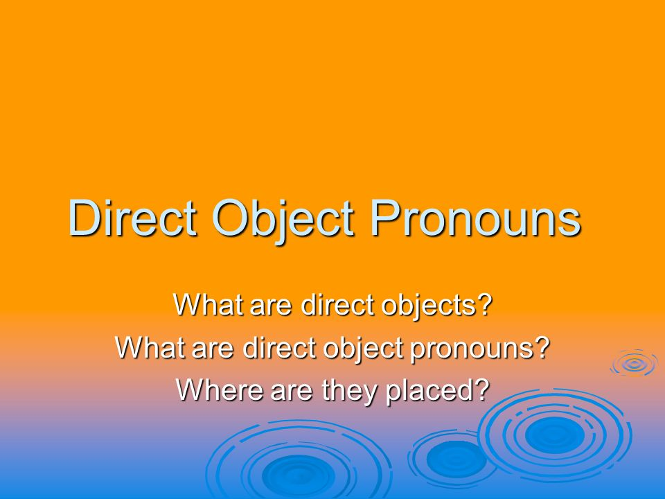 Direct Object Pronouns What are direct objects. What are direct object pronouns.