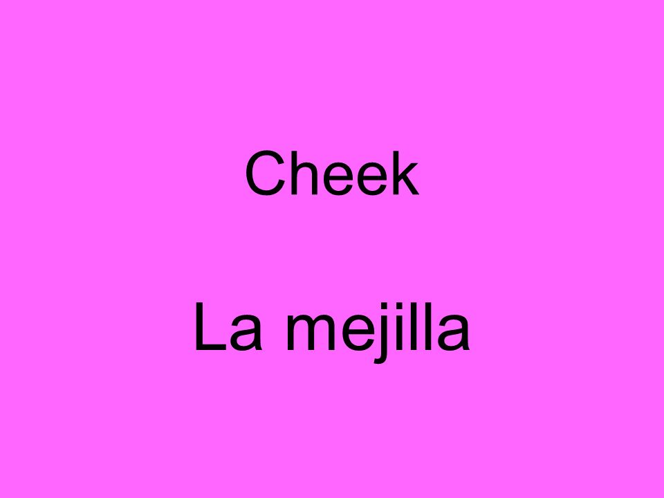 Cheek La mejilla