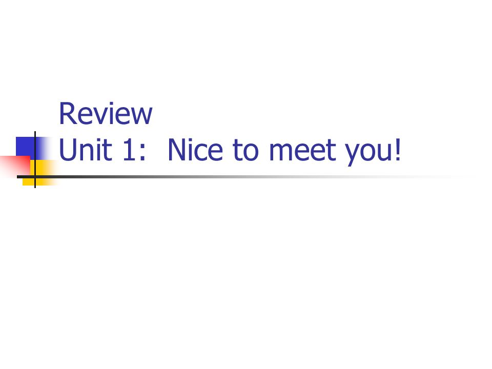 Review Unit 1: Nice to meet you!