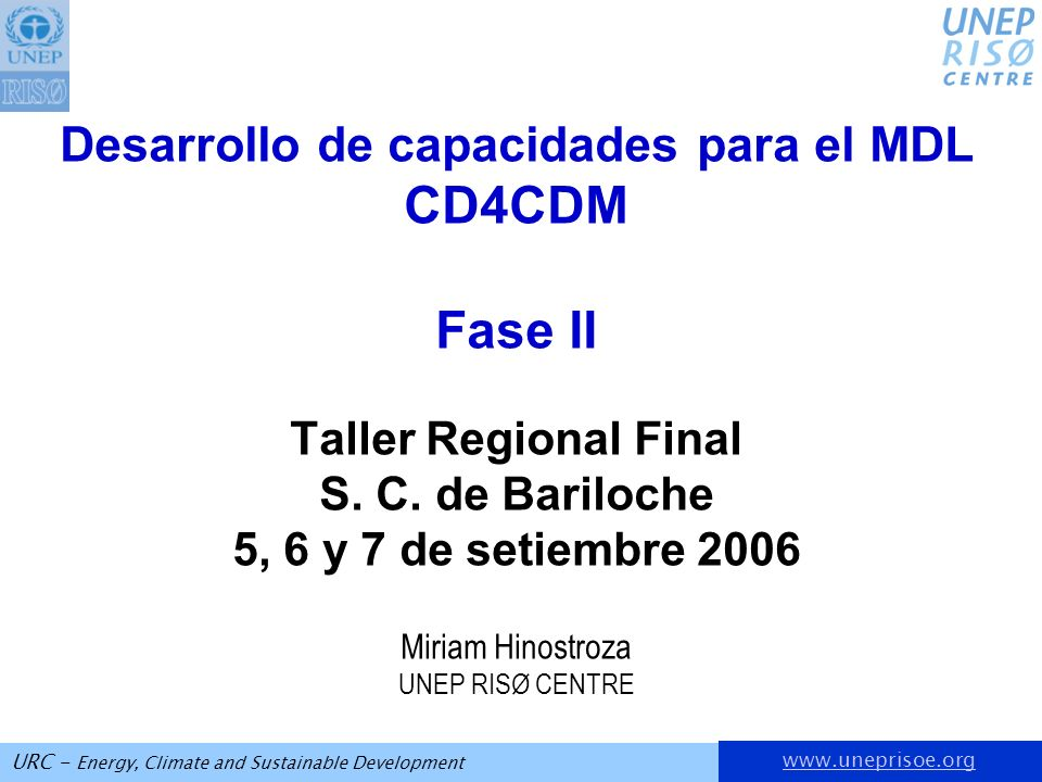 URC - Energy, Climate and Sustainable Development Desarrollo de capacidades para el MDL CD4CDM Fase II Taller Regional Final S.