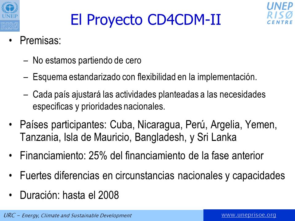 URC - Energy, Climate and Sustainable Development El Proyecto CD4CDM-II Premisas: –No estamos partiendo de cero –Esquema estandarizado con flexibilidad en la implementación.