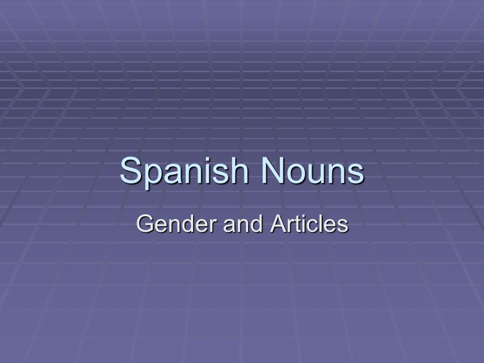 Spanish Nouns Gender and Articles