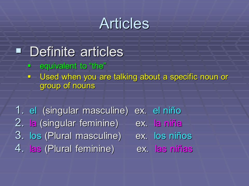 Articles Definite articles Definite articles equivalent to the equivalent to the Used when you are talking about a specific noun or group of nouns Used when you are talking about a specific noun or group of nouns 1.