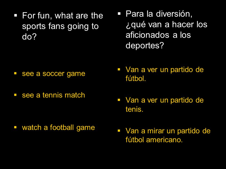 4.1 Present tense of ir For fun, what are the sports fans going to do.