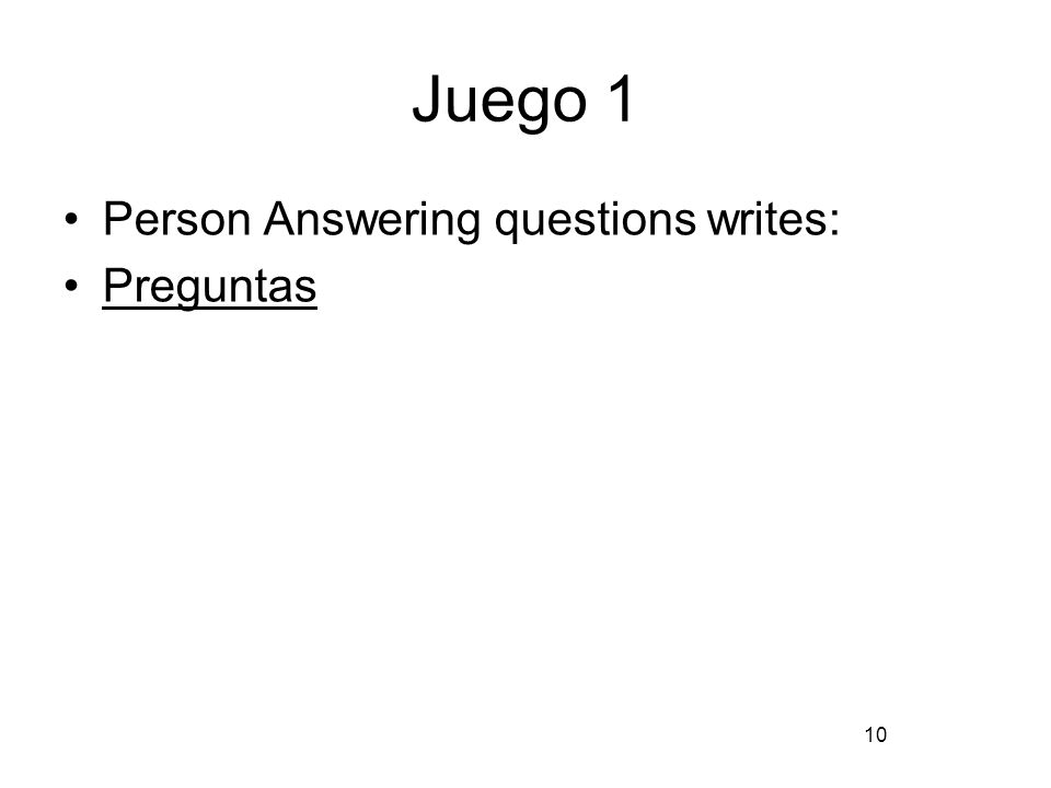 10 Juego 1 Person Answering questions writes: Preguntas