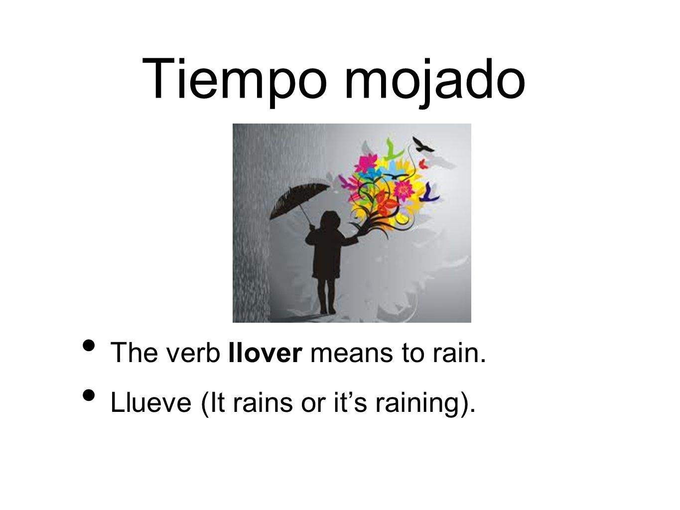 Tiempo mojado The verb llover means to rain. Llueve (It rains or its raining).